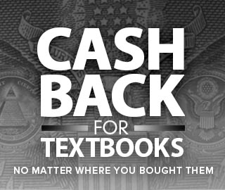 Cash back for textbooks no matter where you bougtht them. Click to learn more.